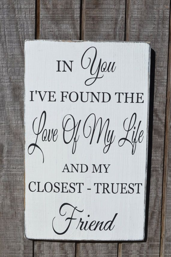 """In You I've Found The Love Of My Life And My Closest - Truest Friend"""" Wedding Decor Rustic Anniversary Valentine's Day Wedding Sign Couples Gift Hand Painted Reclaimed Wood by CarovaBeachCrafts"""