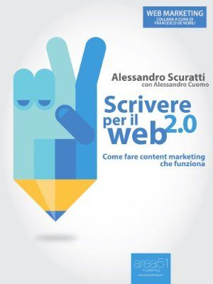 Scrivere per il web 2.0. Come fare content marketing che funziona (Web Marketing):Amazon:Kindle Store