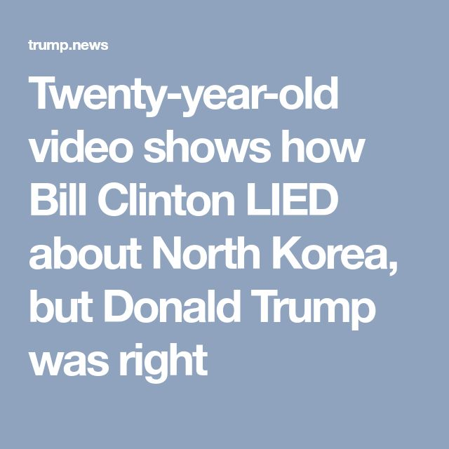 Twenty-year-old video shows how Bill Clinton LIED about North Korea, but Donald Trump was right