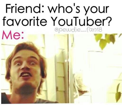 Pewdiepie all the way! But there's always CinnamontoastKen and Cry