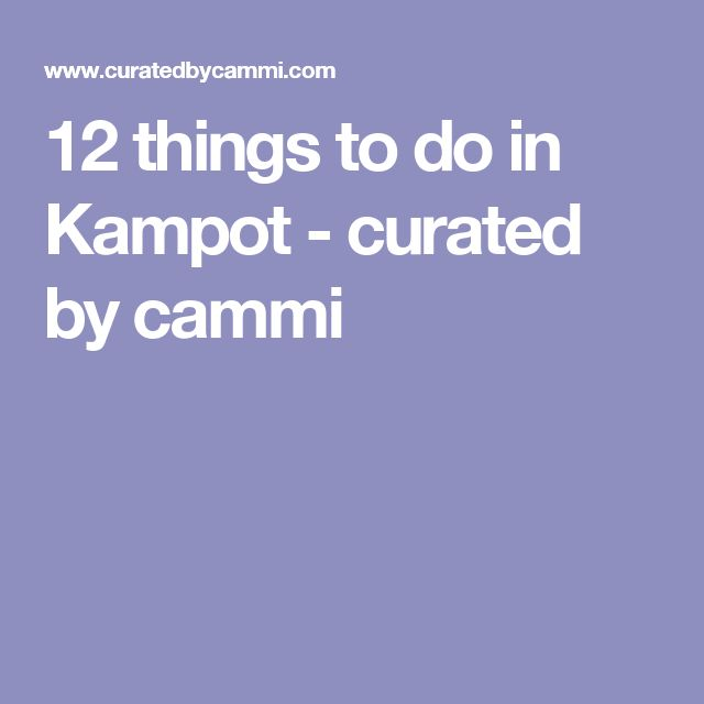 12 things to do in Kampot - curated by cammi