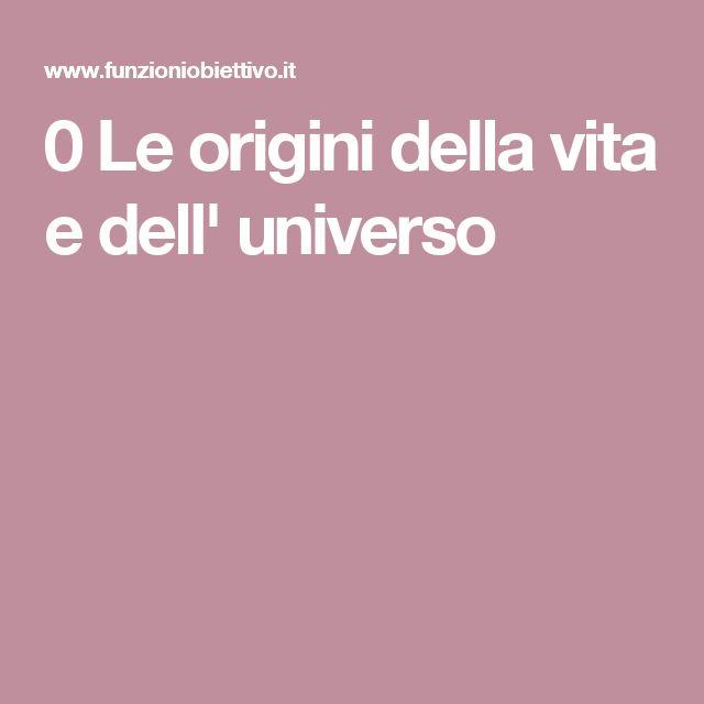 0 Le origini della vita e dell' universo
