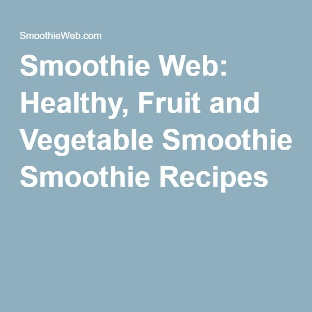 Smoothie Web: Healthy, Fruit and Vegetable Smoothie Recipes