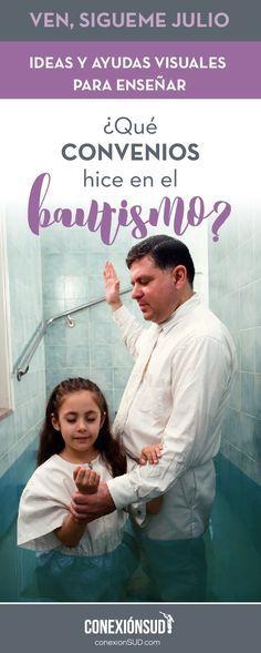 Ideas y ayudas visuales para enseñar sobre los convenios que hice en el bautismo. Ven, Sígueme Julio