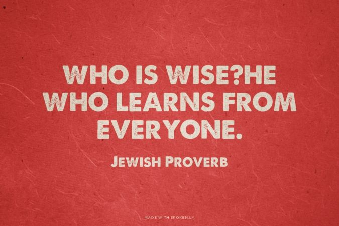 Who is Wise?He who learns from everyone. - Jewish Proverb   Tari made this with Spoken.ly