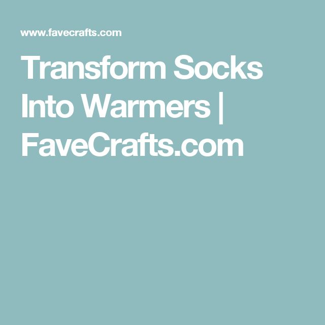 Transform Socks Into Warmers | FaveCrafts.com