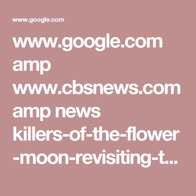 www.google.com amp www.cbsnews.com amp news killers-of-the-flower-moon-revisiting-the-reign-of-terror-on-the-osage-nation