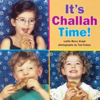It's Challah Time!  Written by Latifa Berry Kropf  Illustrated by Tod Cohen  SYNOPSIS: Photographs showcase children in a Jewish preschool as they prepare for Shabbat, the Jewish Sabbath, by making challah, a traditional, braided egg bread.