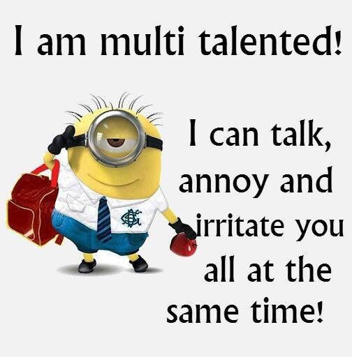 I am multi talented! I can talk, annoy and irritate you all at the same time! #Minions #Talent