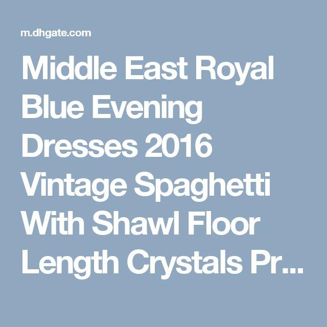 Middle East Royal Blue Evening Dresses 2016 Vintage Spaghetti With Shawl Floor Length Crystals Prom Dresses 2017 Party Evening Dresses Long Evening Dresses For Girls Evening Dresses For Larger Ladies From Weddingdressseller, $135.68| Dhgate.Com