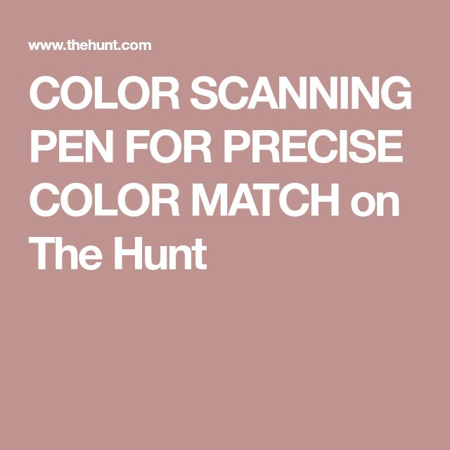 COLOR SCANNING PEN FOR PRECISE COLOR MATCH on The Hunt