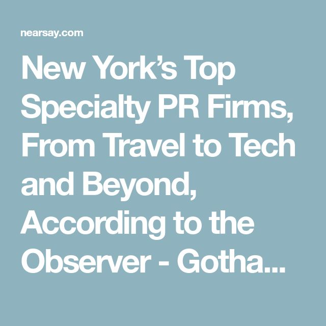 New York's Top Specialty PR Firms, From Travel to Tech and Beyond, According to the Observer - Gotham PR - New York | NearSay