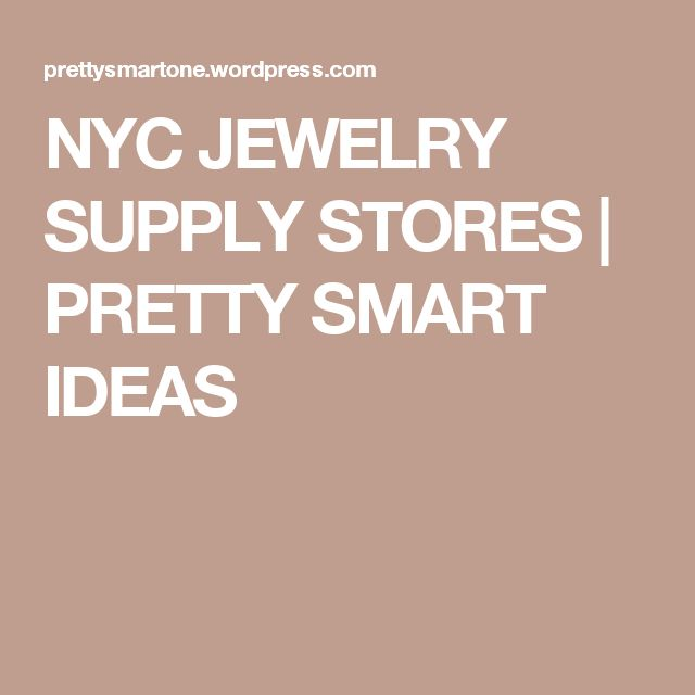 NYC JEWELRY SUPPLY STORES | PRETTY SMART IDEAS