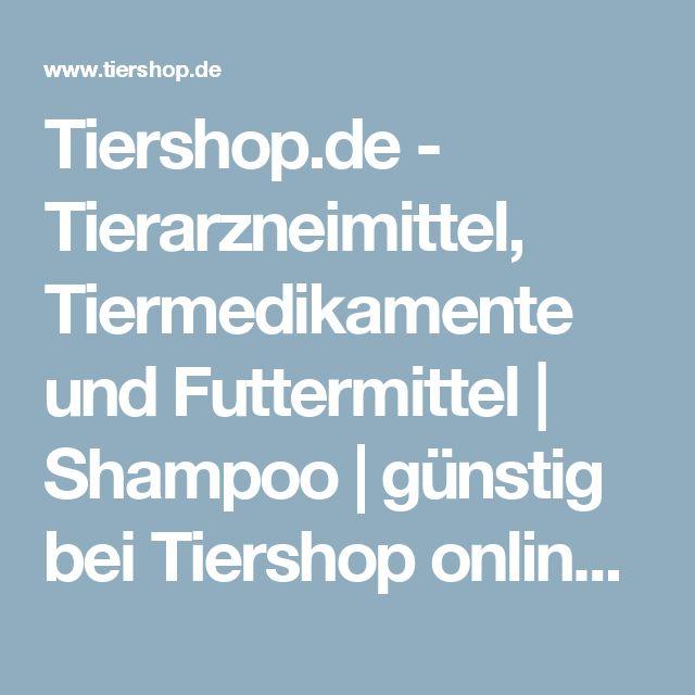Tiershop.de - Tierarzneimittel, Tiermedikamente und Futtermittel | Shampoo | günstig bei Tiershop online kaufen