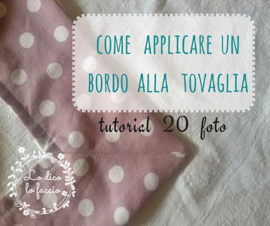 Come applicare un bordo alla tovaglia (tutorial)http://www.lodicolofaccio.it/2017/05/come-applicare-un-bordo-alla-tovaglia-tutorial.html