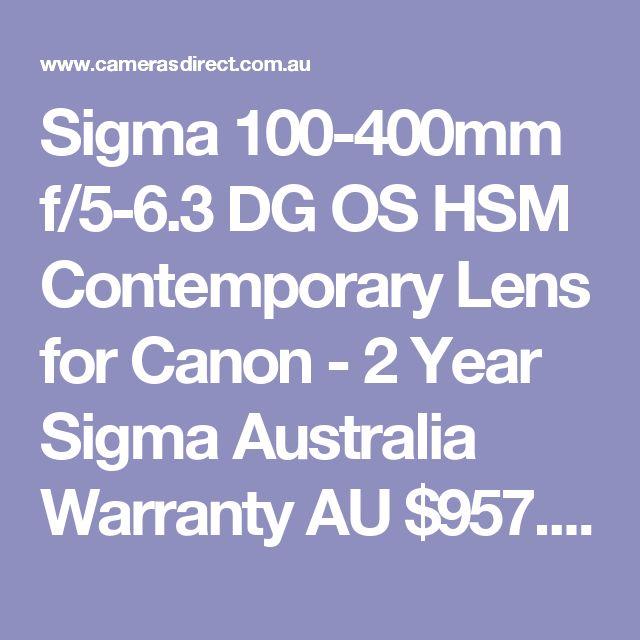 Sigma 100-400mm f/5-6.3 DG OS HSM Contemporary Lens for Canon - 2 Year Sigma Australia Warranty  AU $957.00 Inc GST