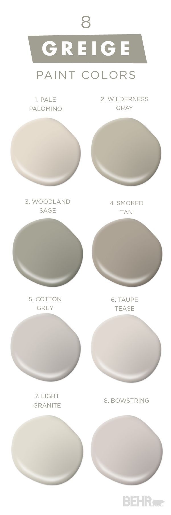 "You can never have too much of a good thing with this collection of classic neutral paint colors from BEHR. Embrace ""Greige,"" a mixture of gray and beige, in your home and see what a fresh coat of paint can do for you. The experts at BEHR can help you choose from thousands of high-quality paint colors to create a palette that perfectly reflects your unique sense of style."