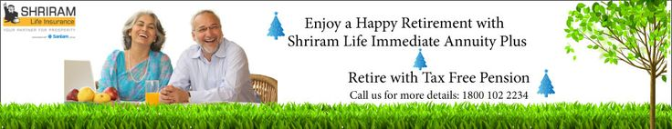 Enjoy a Happy Rerirement with Shriram Life Immediate Annuity Plus Retire with Tax Free Pension  cal us for more details: 18001022234