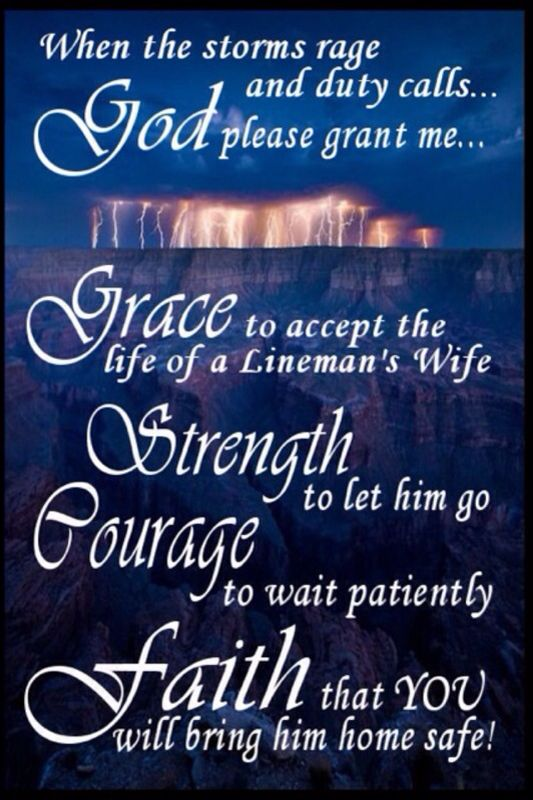 My version of the Serenity Prayer for a Lineman's wife!  I made this up when he was on storm last month in Dallas!