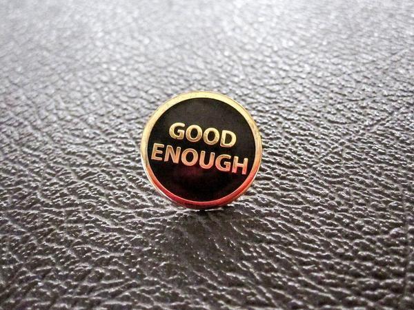 Good Enough Pin