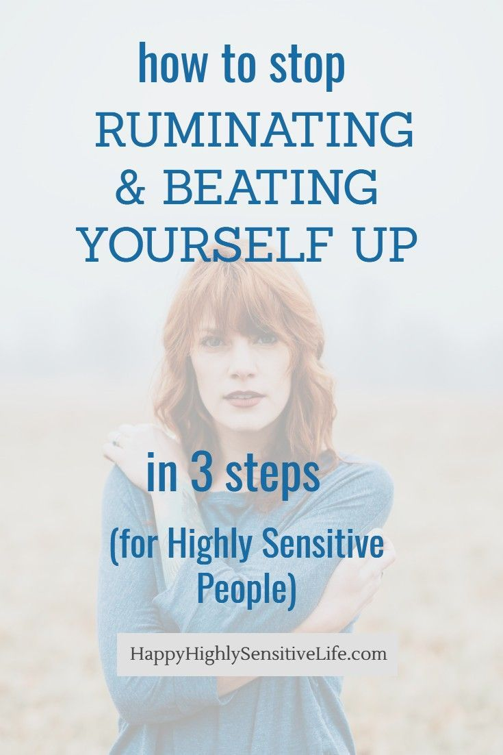 How To Stop Ruminating Beating Yourself Up In 3 Steps In 2020 Highly Sensitive People Emotional Resilience Highly Sensitive