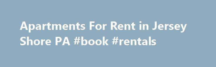 Apartments For Rent in Jersey Shore PA #book #rentals http://renta.nef2.com/apartments-for-rent-in-jersey-shore-pa-book-rentals/  #jersey shore rentals # Jersey Shore PA Apartments ZIPs Near Jersey Shore Why use Zillow? Use Zillow to find your next perfect rental in Jersey Shore. You can even find Jersey Shore luxury apartments or a rental for you and your pet. If you need some help deciding how much to spend on your next apartment or house, our rent affordability calculator can show you…