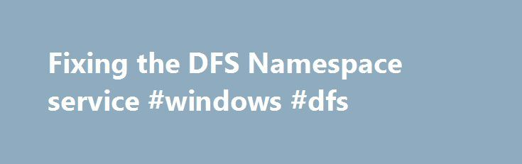 Fixing the DFS Namespace service #windows #dfs http://pharmacy.nef2.com/fixing-the-dfs-namespace-service-windows-dfs/  # Fixing the DFS Namespace service After you install Active Directory on Windows Server 2008 R2, you may start seeing the following error message after the server boots : The DFS Namespace service could not initialize cross forest trust information on this domain controller, but it will periodically retry the operation. The return code is in the record data. This occurs…