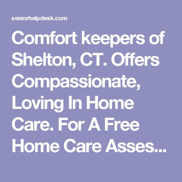 Comfort keepers of Shelton, CT. Offers Compassionate, Loving In Home Care. For A Free Home Care Assessment Call (203) 924-4949. | Senior Help Desk