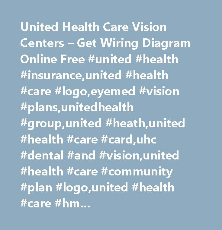 United Health Care Vision Centers – Get Wiring Diagram Online Free #united #health #insurance,united #health #care #logo,eyemed #vision #plans,unitedhealth #group,united #heath,united #health #care #card,uhc #dental #and #vision,united #health #care #community #plan #logo,united #health #care #hmo #cards,united #health #insurance #plans,health #care #insurance #logos,vision #service #plan,unitedhealth #vision #network #providers,unitedhealth #logo,united #health #care #e #i…