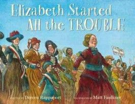Rappaport, Doreen. Elizabeth Started All the Trouble