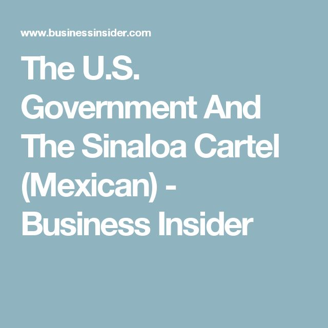The U.S. Government And The Sinaloa Cartel (Mexican) - Business Insider