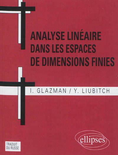 512.5 GLA - Analyse linéaire dans les espaces de dimensions finies / Glazman, I. 2.405 problèmes d'algèbre linéaire et un cours d'analyse fonctionnelle pour l'espace de dimension finie constituent ce manuel.