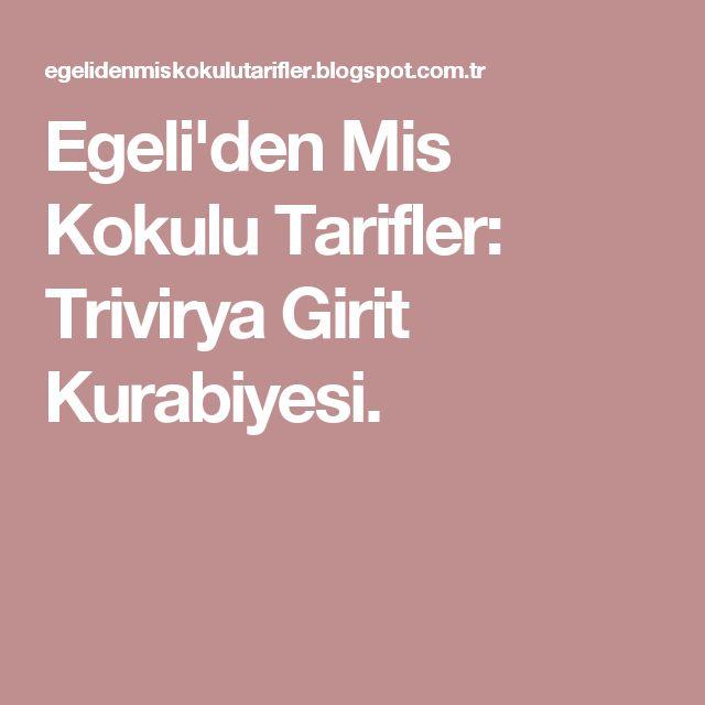 Egeli'den Mis Kokulu Tarifler: Trivirya Girit Kurabiyesi.