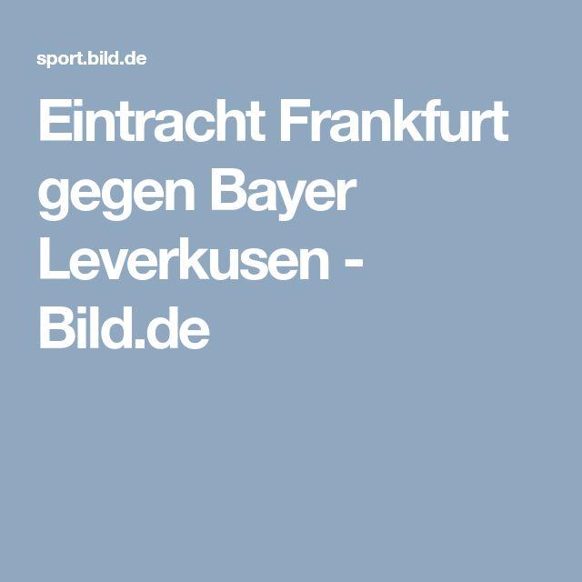 Eintracht Frankfurt gegen Bayer Leverkusen     -  Bild.de
