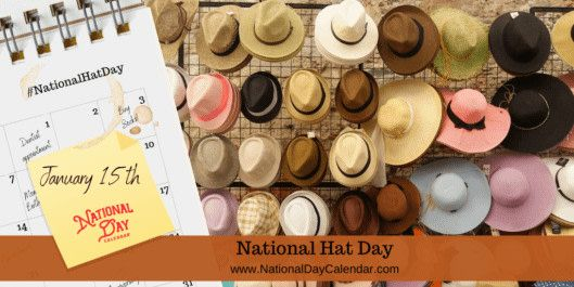 National Hat Day January 15 National Day Calendar In 2021 Hat Day Hats National Day Calendar