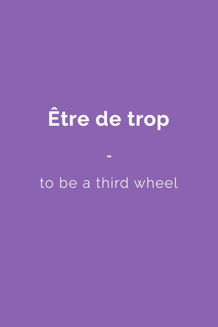 Être de trop - to be a third wheel . Find more Slang (with Audio!) in my book: ''Colloquial French'' - The most complete French Slang Ebook available. Learn more here: http://www.talkinfrench.com/french-slang-colloquial/ Don't hesitate to share #french #slang #words