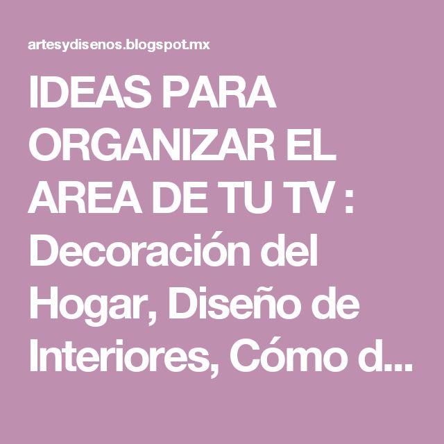 IDEAS PARA ORGANIZAR EL AREA DE TU TV : Decoración del Hogar, Diseño de Interiores, Cómo decorar, Design and Decoration