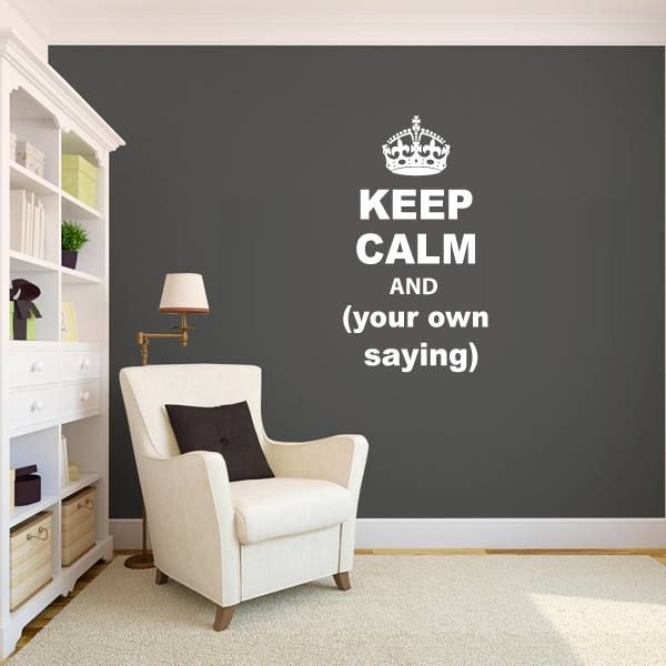 NEW - Make your own Keep Calm $30.00 you can provide your own saying at the last 2 lines, those 2 lines in width 32cm Width: 32cm Height: 56cm available in all colours FOR EXAMPLE KEEP CALM AND DREAM ON KEEP CALM AND GO FISHING KEEP CALM AND HAVE A CUPCAKE KEEP CALM AND DRINK WINE
