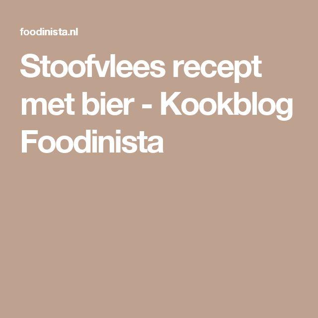 Stoofvlees recept met bier - Kookblog Foodinista
