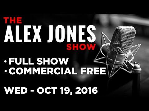 Alex Jones (FULL SHOW Commercial Free) Wed. 10/19/16: O'Keefe Video, RSBN, Clinton, Haiti - YouTube