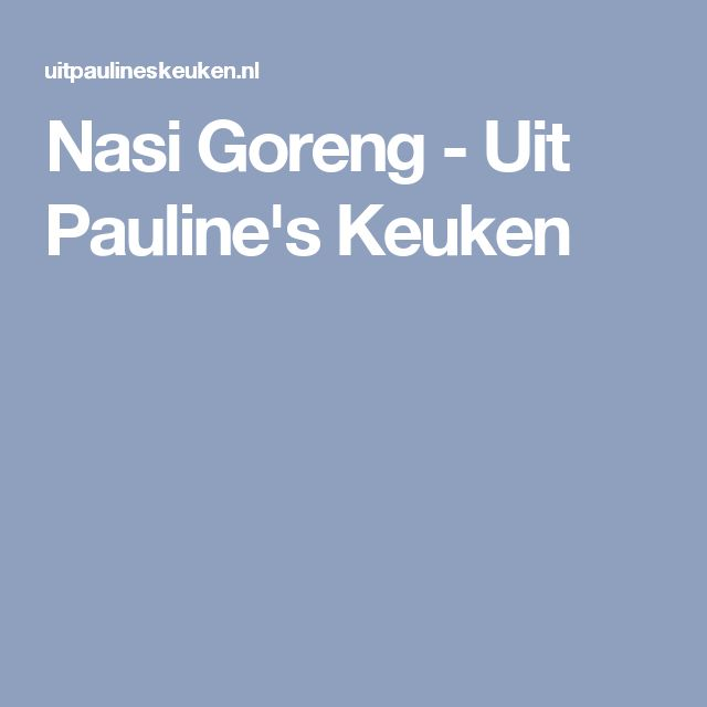 Nasi Goreng - Uit Pauline's Keuken