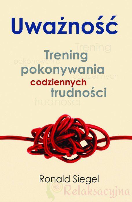 Uważność Trening Pokonywania Codziennych Trudności Książka Najtaniej Opinie Księgarnia Interentowa Relaksacyjna.pl Kup jako pierwszą