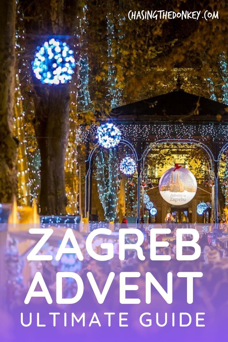 2019 Christmas Markets Advent In Zagreb Guide Chasing The Donkey Zagreb Christmas In Europe Christmas Travel