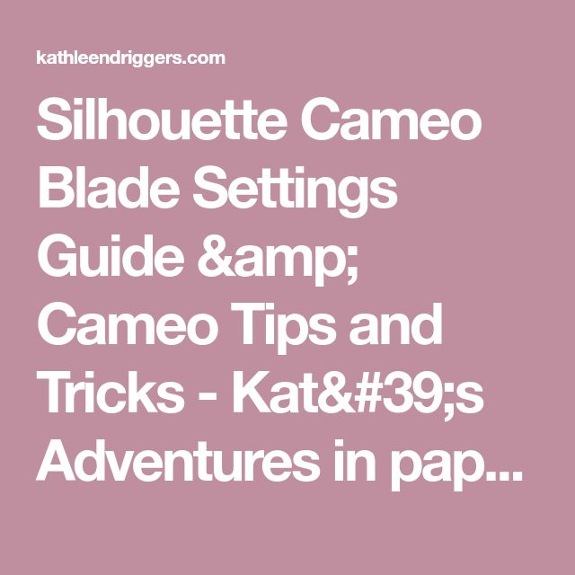 11 best cameo info images on pinterest silhouette cutter silhouette cameo blade settings guide cameo tips and tricks kats adventures in paper crafting fandeluxe Image collections