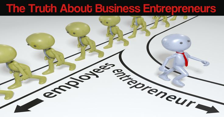 If you want to be a business entrepreneur, you need to know the truth.