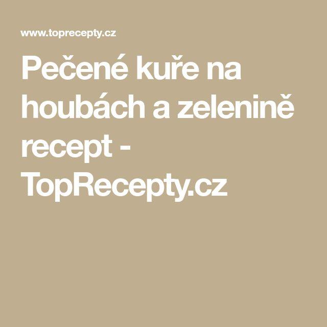 Pečené kuře na houbách a zelenině recept - TopRecepty.cz