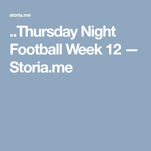 ..Thursday Night Football Week 12 — Storia.me