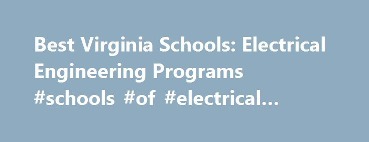 Best Virginia Schools: Electrical Engineering Programs #schools #of #electrical #engineering http://lesotho.remmont.com/best-virginia-schools-electrical-engineering-programs-schools-of-electrical-engineering/  # BestEdSites.com Electrical Engineering Schools in Virginia 32 Electrical Engineering Schools in Virginia sort by Alphabetical Overall Rating Design Grade Content Grade Usability Grade User Rating Alphabetical high to low Virginia Electrical Engineering Schools in Virginia Site…