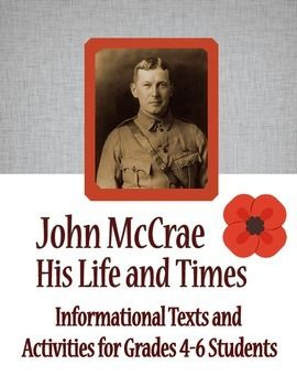 "Remembrance Day - John McCrae, Informational Texts Activities about John McCrae, the author of ""In Flanders Fields"". Perfect for November 11 observances."