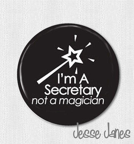 School secretary day gift idea  I'm a Secretary Not a MAGICIAN  pin back button by jessejanes, $1.00